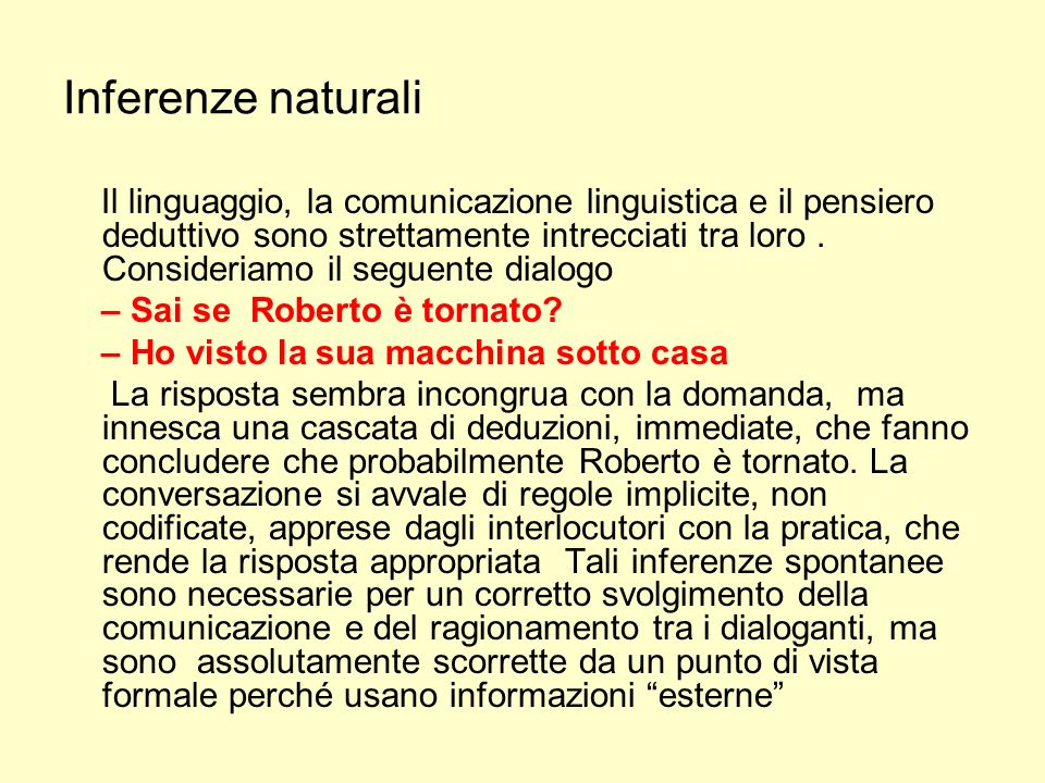 Inferenze naturali Il linguaggio, la comunicazione linguistica e il pensiero deduttivo sono strettamente intrecciati tra loro. Consideriamo il seguent