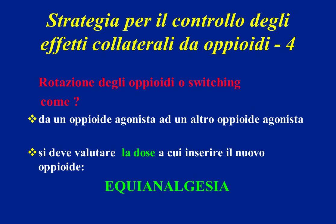 Rotazione degli oppioidi o switching come ? da un oppioide agonista ad un altro oppioide agonista si deve valutare la dose a cui inserire il nuovo opp