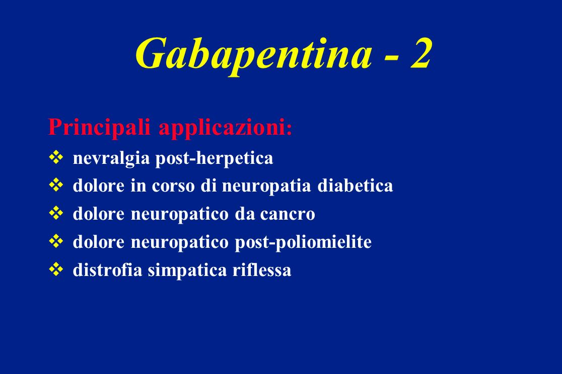 Principali applicazioni : nevralgia post-herpetica dolore in corso di neuropatia diabetica dolore neuropatico da cancro dolore neuropatico post-poliom