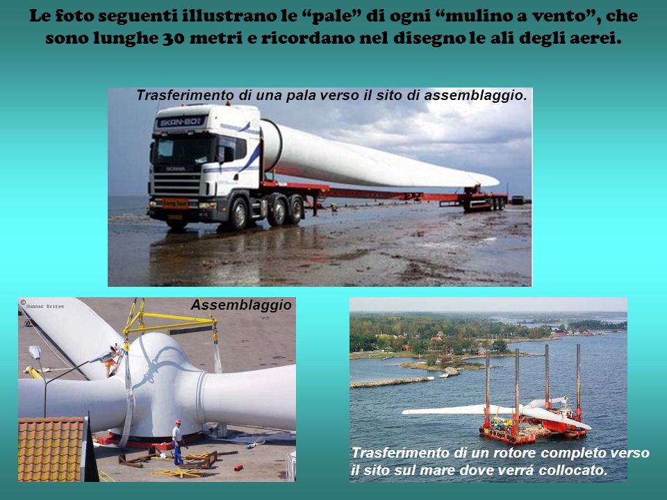 Le foto seguenti illustrano le pale di ogni mulino a vento, che sono lunghe 30 metri e ricordano nel disegno le ali degli aerei. Trasferimento di una