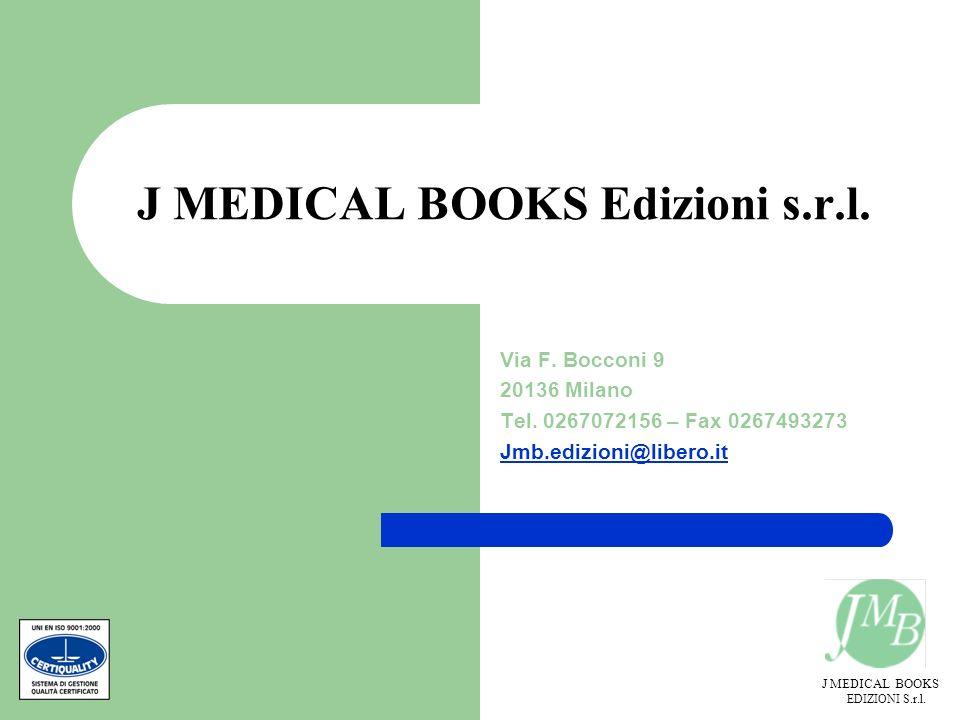 J MEDICAL BOOKS EDIZIONI S.r.l. J MEDICAL BOOKS Edizioni s.r.l. Via F. Bocconi 9 20136 Milano Tel. 0267072156 – Fax 0267493273 Jmb.edizioni@libero.it