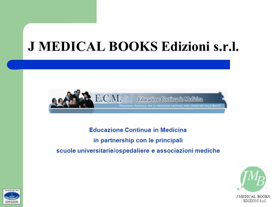J MEDICAL BOOKS EDIZIONI S.r.l. J MEDICAL BOOKS Edizioni s.r.l. Educazione Continua in Medicina in partnership con le principali scuole universitarie/
