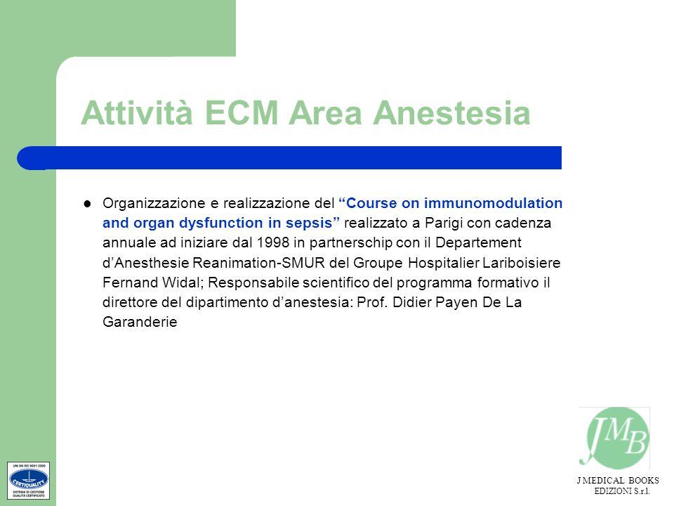 J MEDICAL BOOKS EDIZIONI S.r.l. Attività ECM Area Anestesia Organizzazione e realizzazione del Course on immunomodulation and organ dysfunction in sep