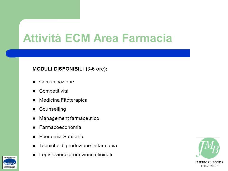 J MEDICAL BOOKS EDIZIONI S.r.l. Attività ECM Area Farmacia MODULI DISPONIBILI (3-6 ore): Comunicazione Competitività Medicina Fitoterapica Counselling