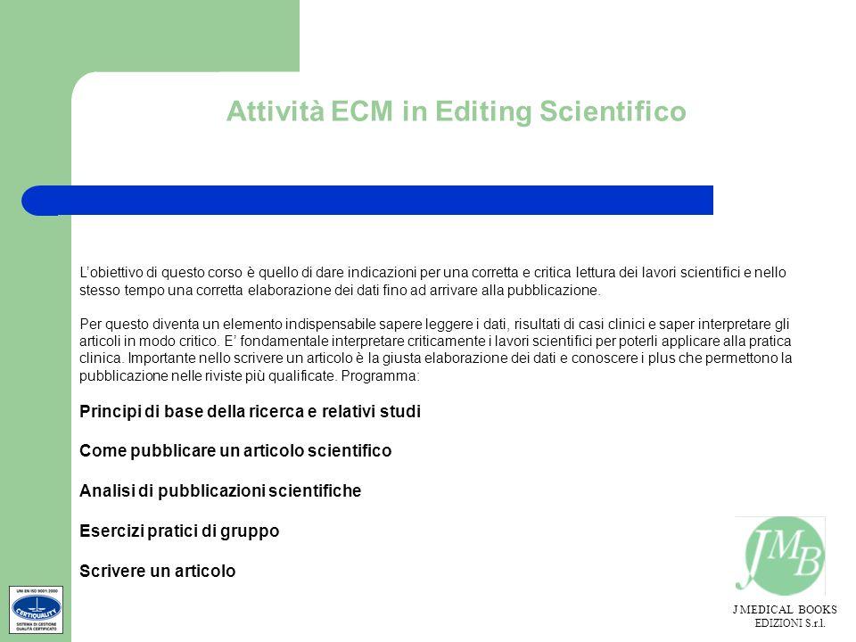 J MEDICAL BOOKS EDIZIONI S.r.l. Attività ECM in Editing Scientifico Lobiettivo di questo corso è quello di dare indicazioni per una corretta e critica