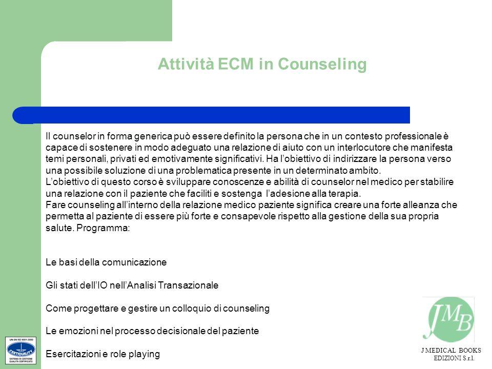 J MEDICAL BOOKS EDIZIONI S.r.l. Attività ECM in Counseling Il counselor in forma generica può essere definito la persona che in un contesto profession
