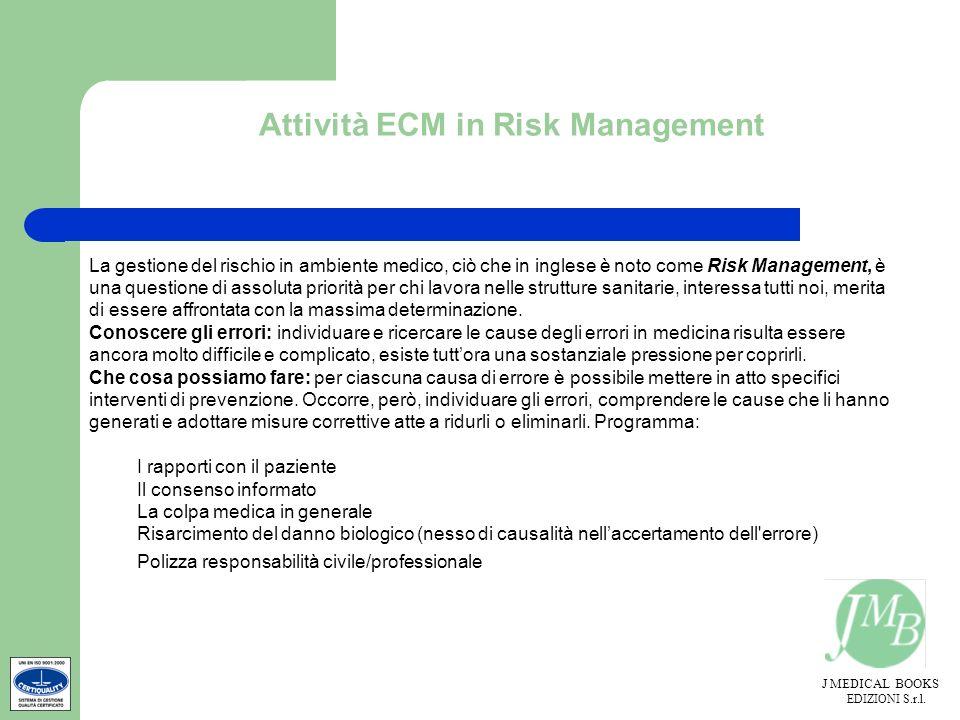 J MEDICAL BOOKS EDIZIONI S.r.l. Attività ECM in Risk Management La gestione del rischio in ambiente medico, ciò che in inglese è noto come Risk Manage