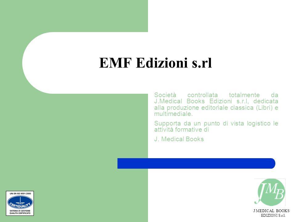 J MEDICAL BOOKS EDIZIONI S.r.l. EMF Edizioni s.rl Società controllata totalmente da J.Medical Books Edizioni s.r.l, dedicata alla produzione editorial