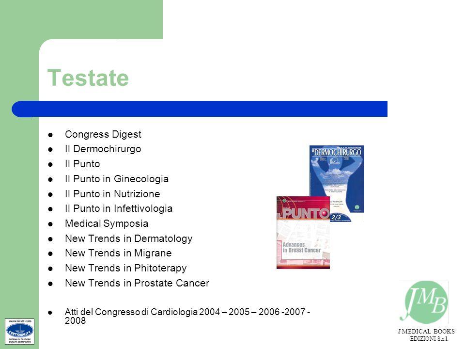 J MEDICAL BOOKS EDIZIONI S.r.l. Testate Congress Digest Il Dermochirurgo Il Punto Il Punto in Ginecologia Il Punto in Nutrizione Il Punto in Infettivo