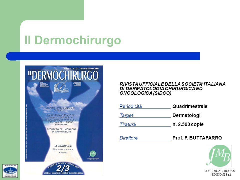 J MEDICAL BOOKS EDIZIONI S.r.l. Il Dermochirurgo RIVISTA UFFICIALE DELLA SOCIETA ITALIANA DI DERMATOLOGIA CHIRURGICA ED ONCOLOGICA (SIDCO) Periodicità
