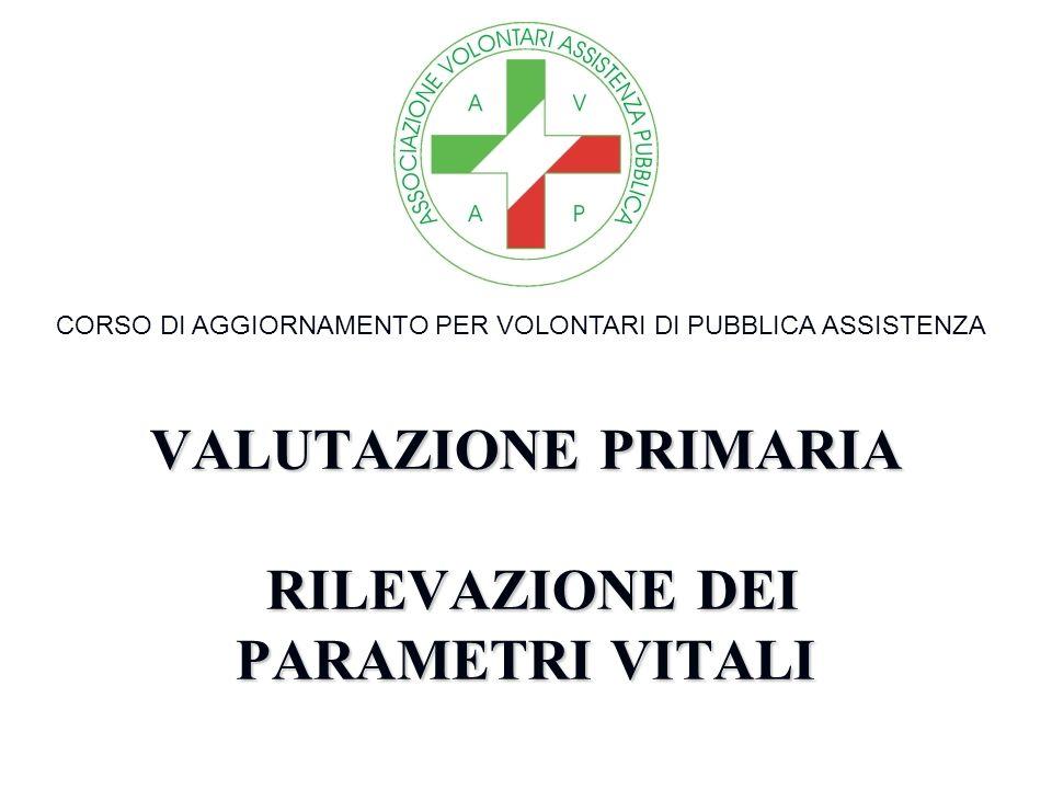 VALUTAZIONE PRIMARIA RILEVAZIONE DEI PARAMETRI VITALI CORSO DI AGGIORNAMENTO PER VOLONTARI DI PUBBLICA ASSISTENZA MONTEFIORINO 1 FEBBRAIO 2006