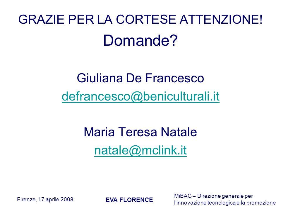 MiBAC – Direzione generale per linnovazione tecnologica e la promozione Firenze, 17 aprile 2008 EVA FLORENCE GRAZIE PER LA CORTESE ATTENZIONE! Domande
