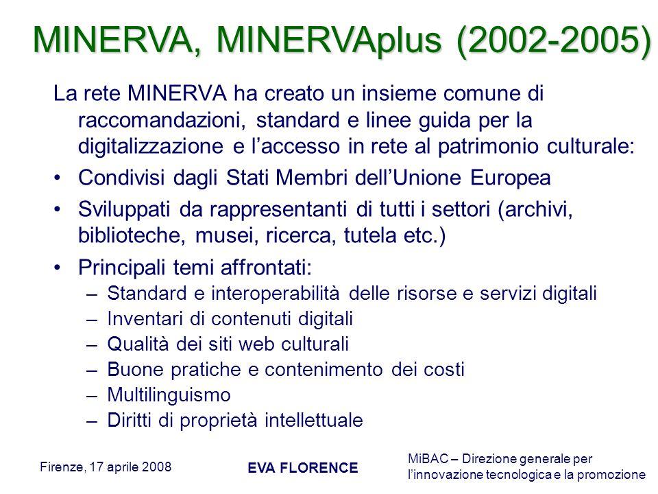 MiBAC – Direzione generale per linnovazione tecnologica e la promozione Firenze, 17 aprile 2008 EVA FLORENCE La rete MINERVA ha creato un insieme comu
