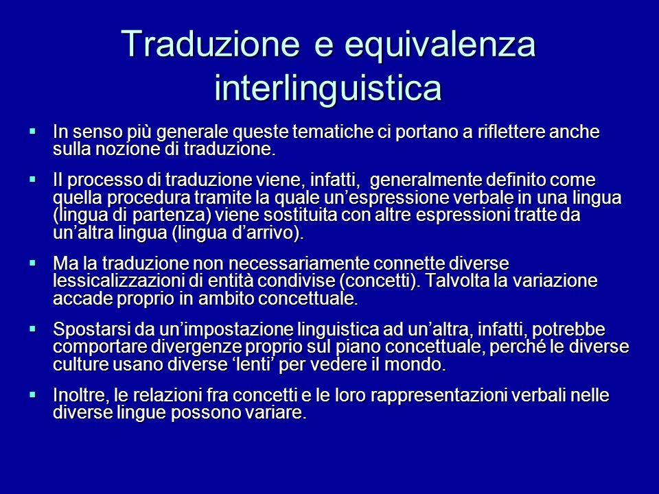 Traduzione e equivalenza interlinguistica In senso più generale queste tematiche ci portano a riflettere anche sulla nozione di traduzione. In senso p