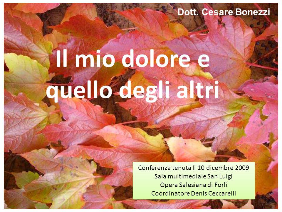 Il mio dolore e quello degli altri Conferenza tenuta Il 10 dicembre 2009 Sala multimediale San Luigi Opera Salesiana di Forlì Coordinatore Denis Cecca