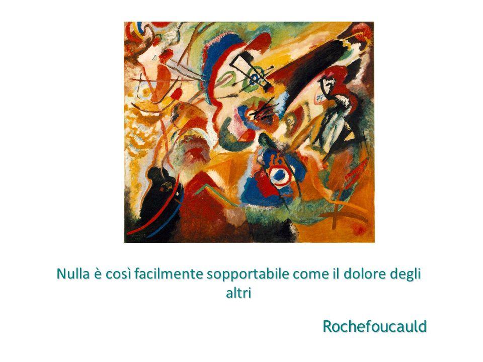 Nulla è così facilmente sopportabile come il dolore degli altri Rochefoucauld