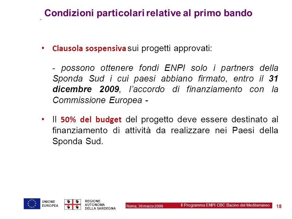Roma, 30 marzo 2009 Il Programma ENPI CBC Bacino del Mediterraneo REGIONE AUTONOMA DELLA SARDEGNA 18 UNIONE EUROPEA Condizioni particolari relative al
