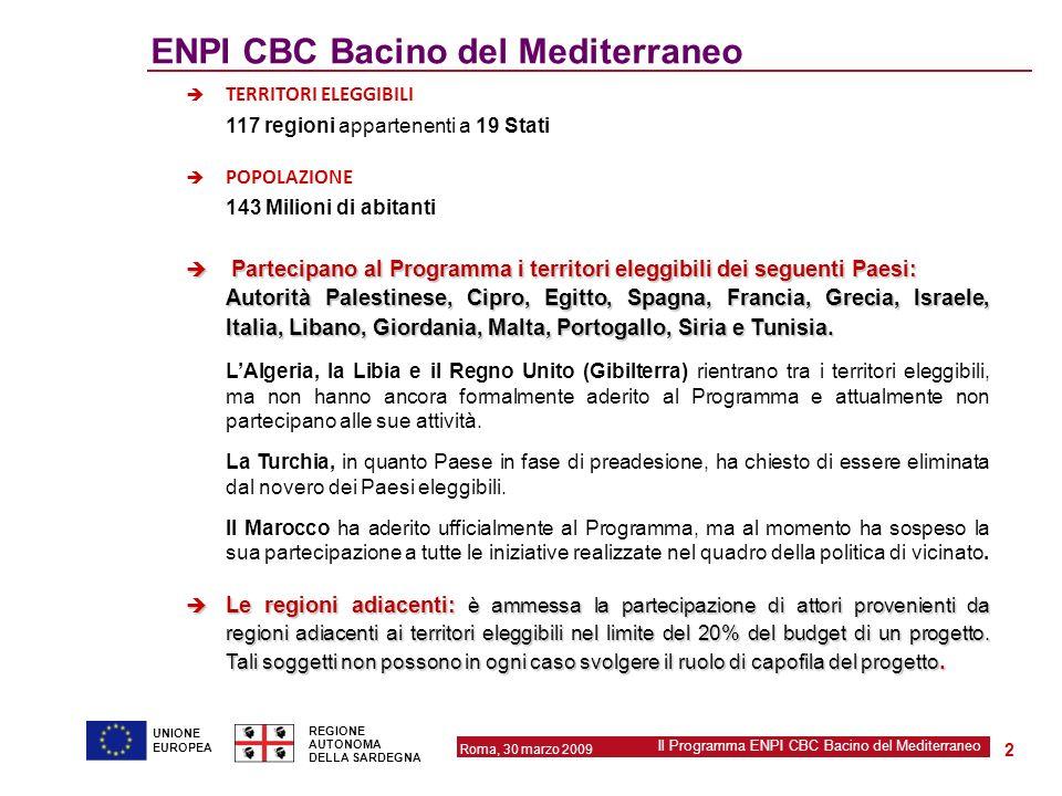 Roma, 30 marzo 2009 Il Programma ENPI CBC Bacino del Mediterraneo REGIONE AUTONOMA DELLA SARDEGNA 2 UNIONE EUROPEA ENPI CBC Bacino del Mediterraneo TE