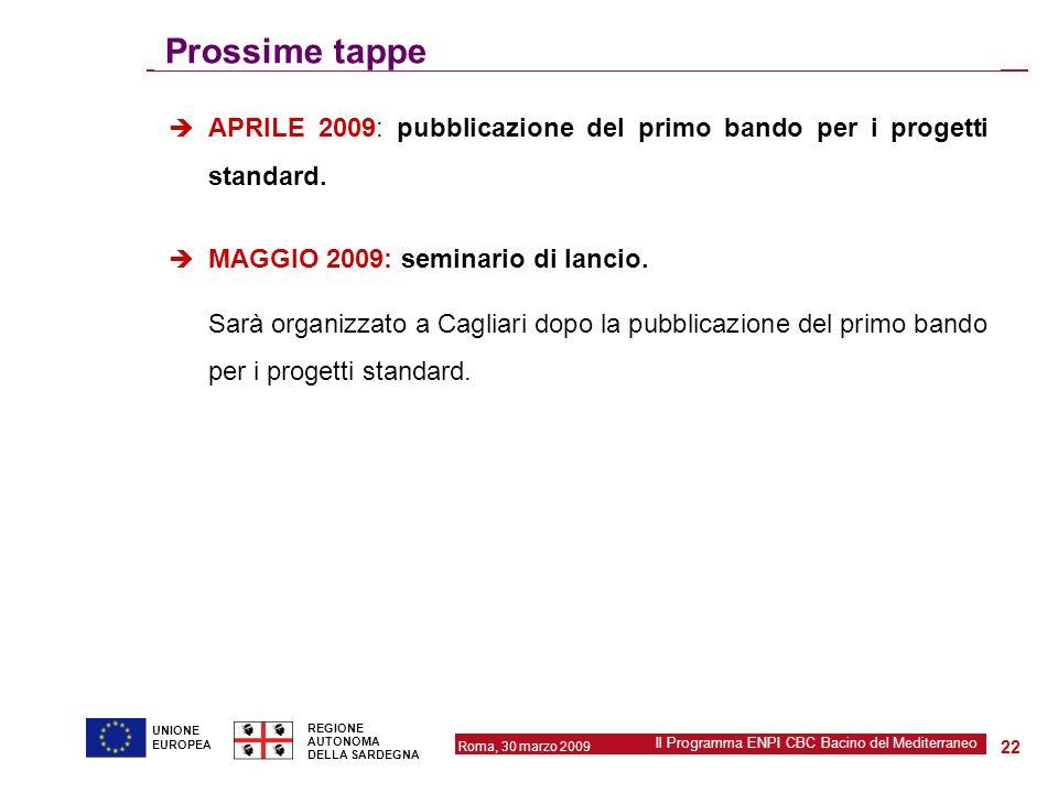 Roma, 30 marzo 2009 Il Programma ENPI CBC Bacino del Mediterraneo REGIONE AUTONOMA DELLA SARDEGNA 22 UNIONE EUROPEA Prossime tappe APRILE 2009: pubbli