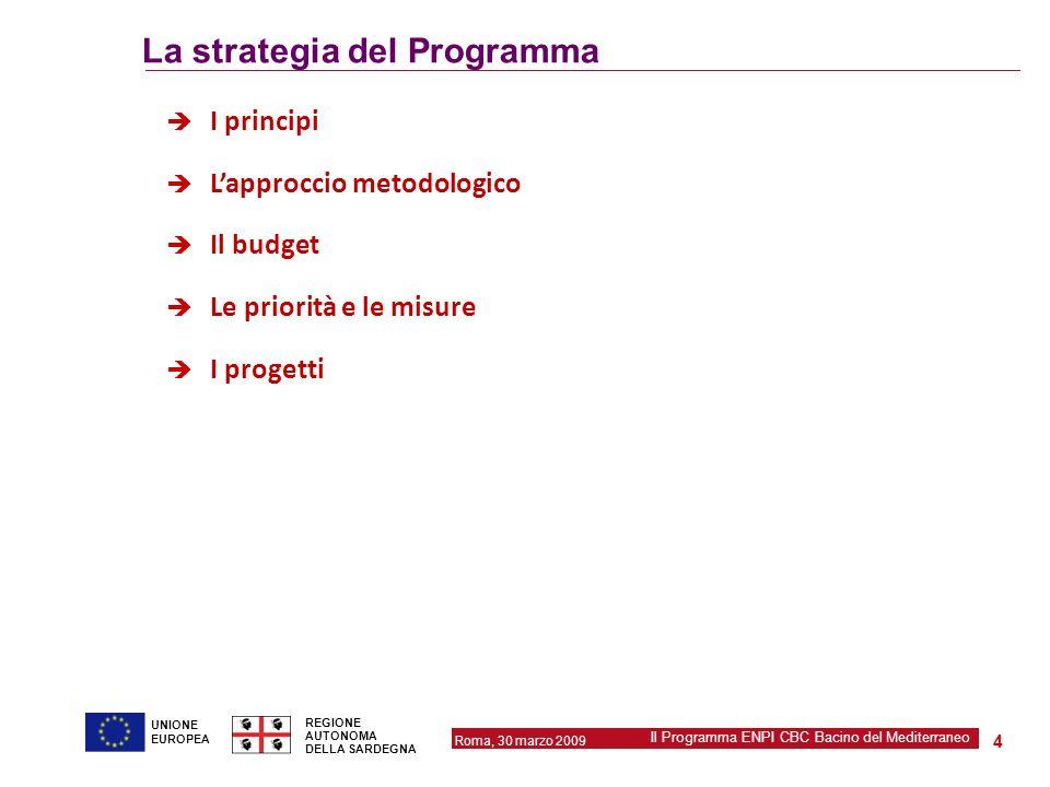 Roma, 30 marzo 2009 Il Programma ENPI CBC Bacino del Mediterraneo REGIONE AUTONOMA DELLA SARDEGNA 4 UNIONE EUROPEA La strategia del Programma I princi