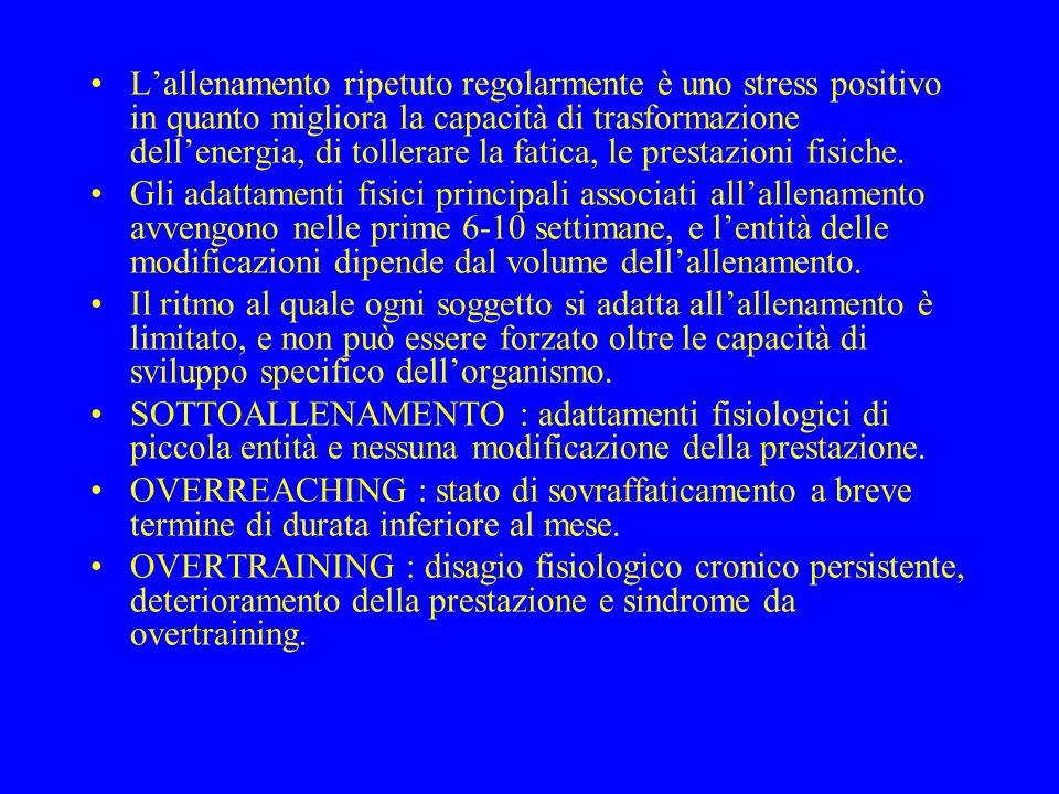 Lallenamento ripetuto regolarmente è uno stress positivo in quanto migliora la capacità di trasformazione dellenergia, di tollerare la fatica, le pres