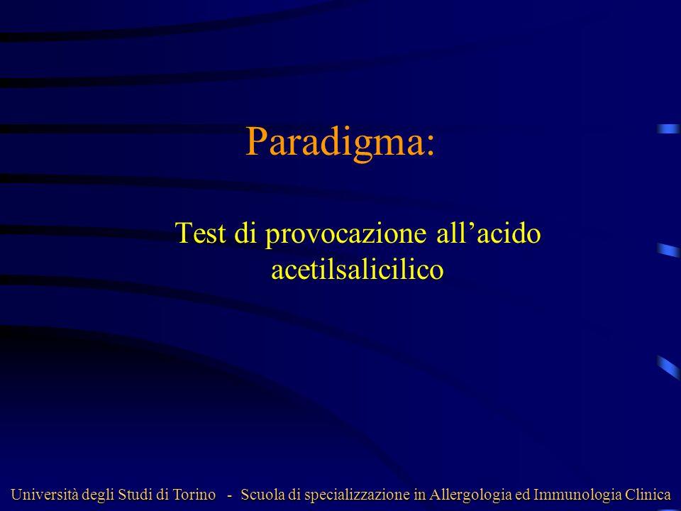 Paradigma: Test di provocazione allacido acetilsalicilico Università degli Studi di Torino - Scuola di specializzazione in Allergologia ed Immunologia