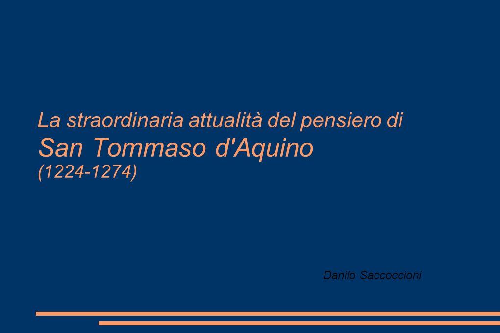 La straordinaria attualità del pensiero di San Tommaso d'Aquino (1224-1274) Danilo Saccoccioni