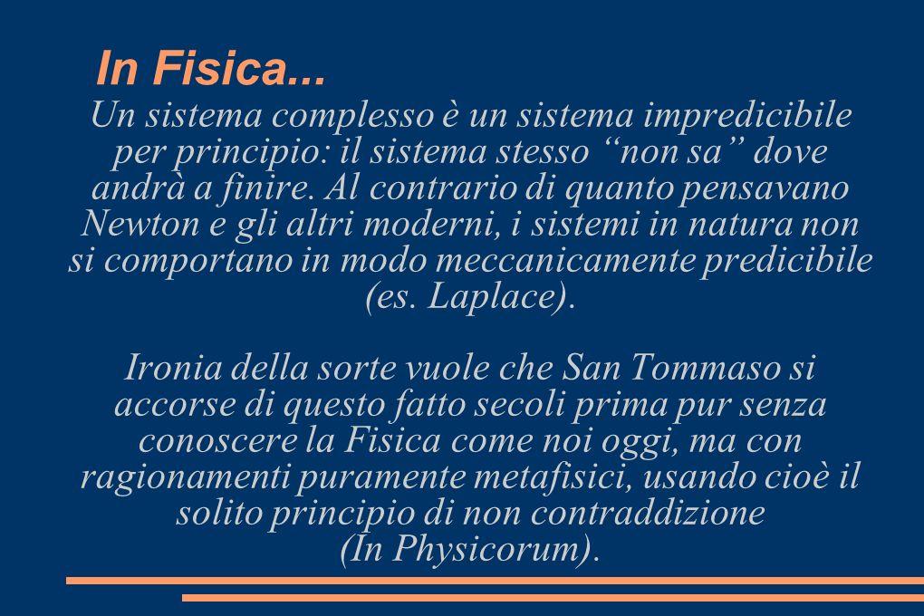 In Fisica... Un sistema complesso è un sistema impredicibile per principio: il sistema stesso non sa dove andrà a finire. Al contrario di quanto pensa
