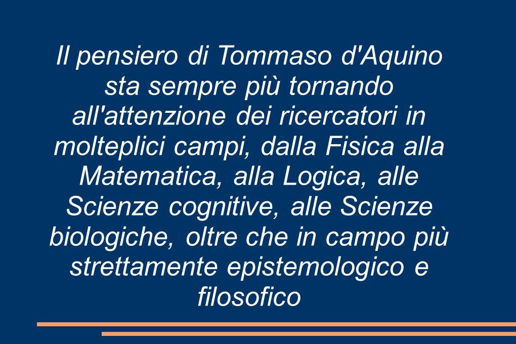 Il pensiero di Tommaso d'Aquino sta sempre più tornando all'attenzione dei ricercatori in molteplici campi, dalla Fisica alla Matematica, alla Logica,