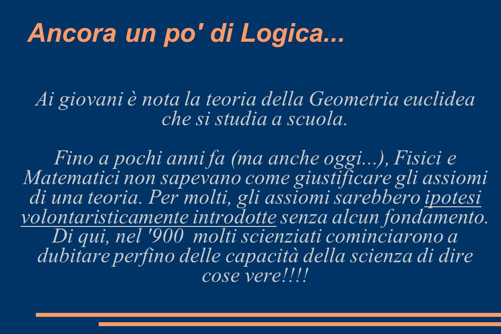 Ancora un po' di Logica... Ai giovani è nota la teoria della Geometria euclidea che si studia a scuola. Fino a pochi anni fa (ma anche oggi...), Fisic