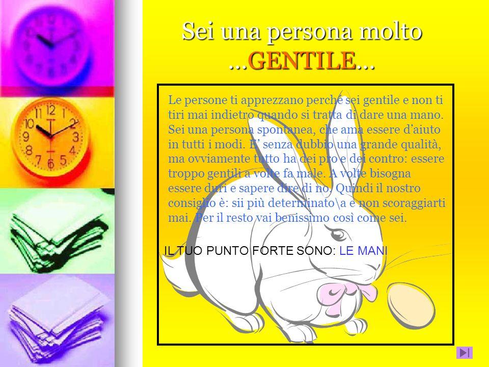 Sei una persona molto...GENEROSA...Sei amato\a per generosità e altruismo.