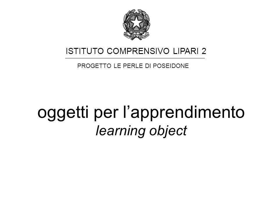 ISTITUTO COMPRENSIVO LIPARI 2 PROGETTO LE PERLE DI POSEIDONE oggetti per lapprendimento learning object