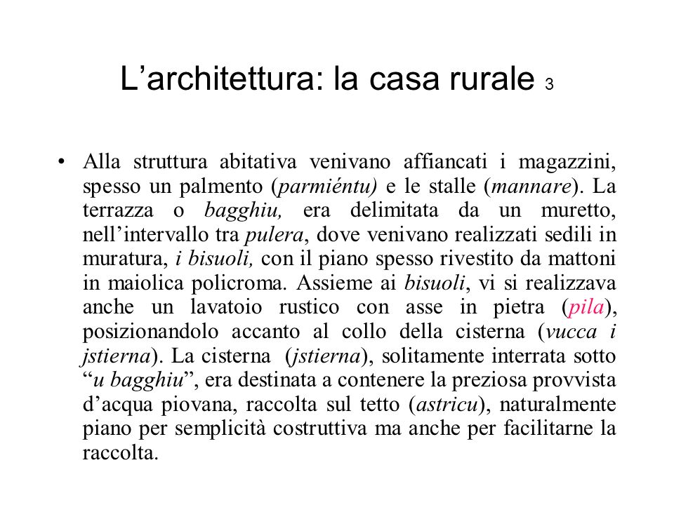 Larchitettura: la casa rurale 3 Alla struttura abitativa venivano affiancati i magazzini, spesso un palmento (parmiéntu) e le stalle (mannare).