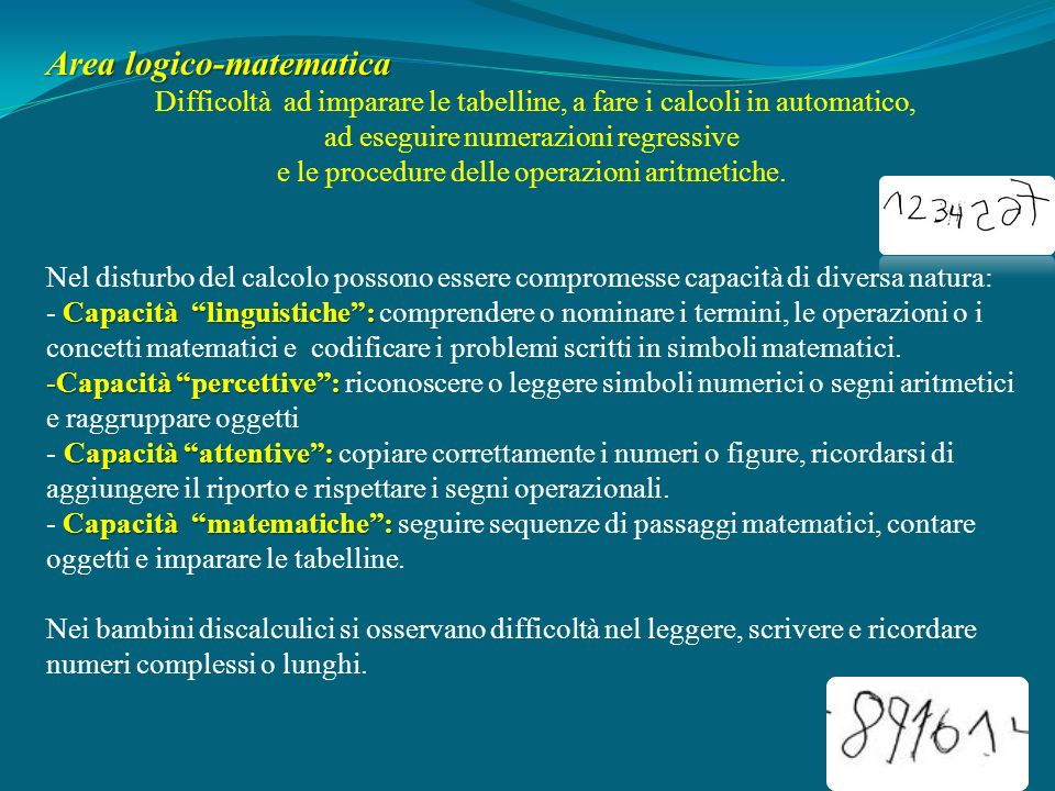 Area logico-matematica Difficoltà ad imparare le tabelline, a fare i calcoli in automatico, ad eseguire numerazioni regressive e le procedure delle op