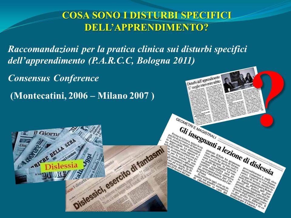 COSA SONO I DISTURBI SPECIFICI DELLAPPRENDIMENTO? Raccomandazioni per la pratica clinica sui disturbi specifici dellapprendimento (P.A.R.C.C, Bologna