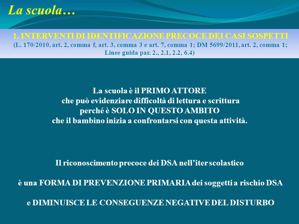 1. INTERVENTI DI IDENTIFICAZIONE PRECOCE DEI CASI SOSPETTI (L. 170/2010, art. 2, comma f, art. 3, comma 3 e art. 7, comma 1; DM 5699/2011, art. 2, com