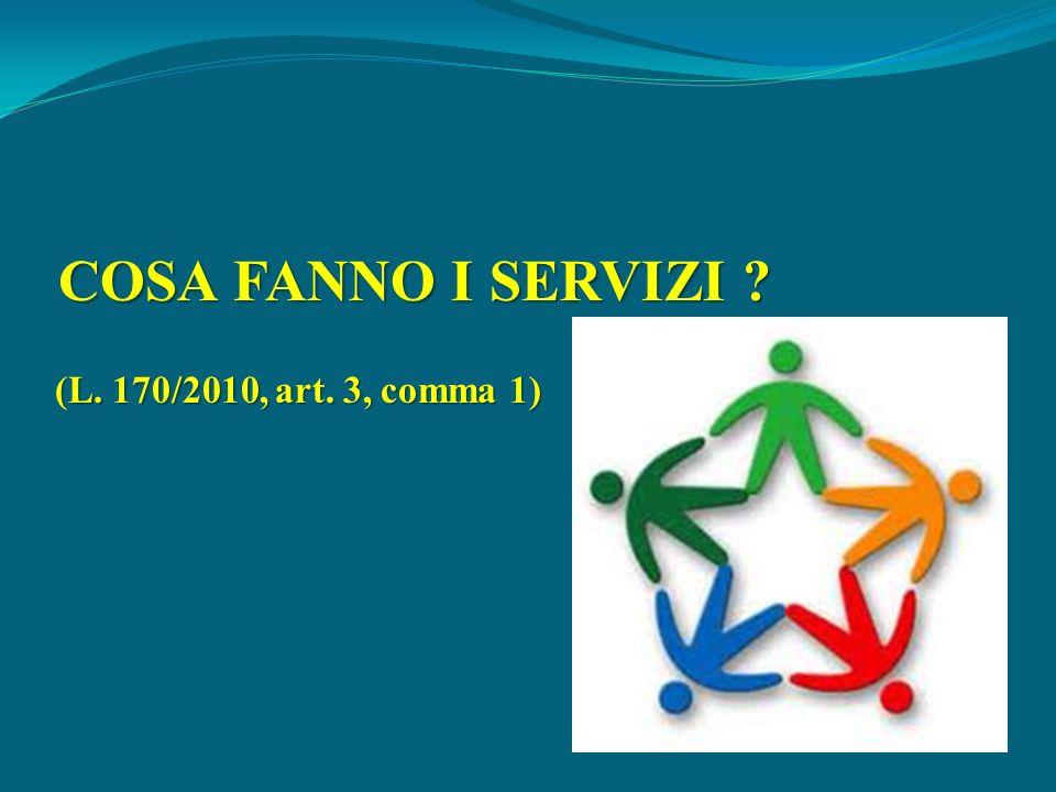 COSA FANNO I SERVIZI ? (L. 170/2010, art. 3, comma 1)