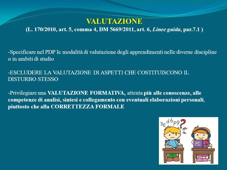VALUTAZIONE (L. 170/2010, art. 5, comma 4, DM 5669/2011, art. 6, Linee guida, par.7.1 ) -Specificare nel PDP le modalità di valutazione degli apprendi