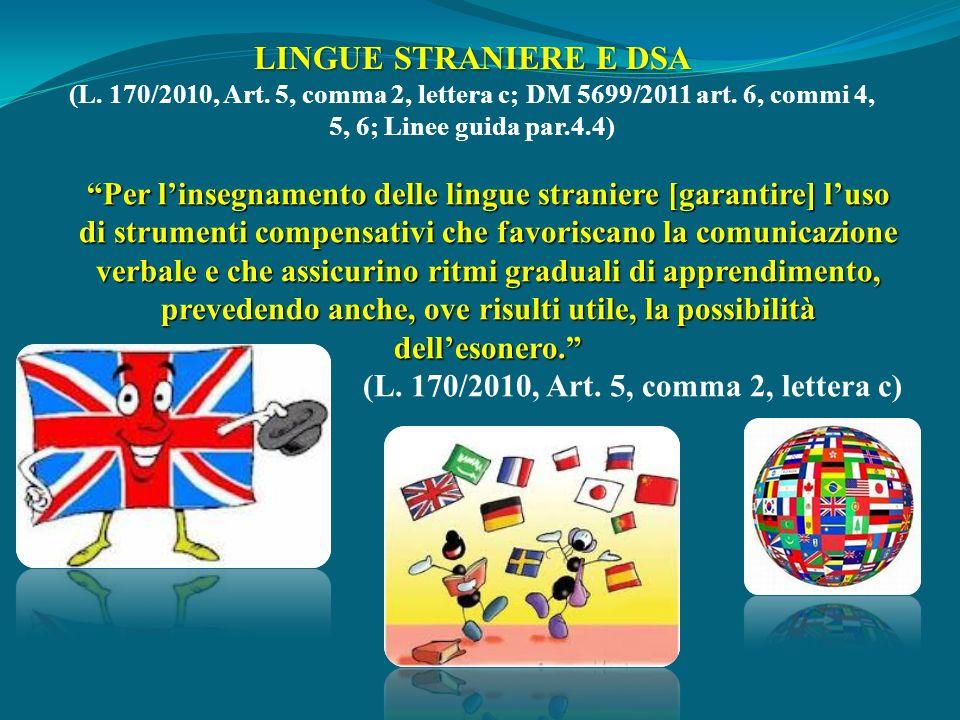 LINGUE STRANIERE E DSA (L. 170/2010, Art. 5, comma 2, lettera c; DM 5699/2011 art. 6, commi 4, 5, 6; Linee guida par.4.4) Per linsegnamento delle ling
