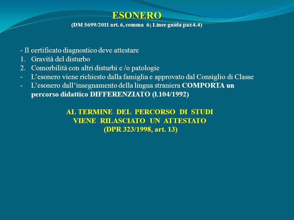 ESONERO (DM 5699/2011 art. 6, comma 6; Linee guida par.4.4) - Il certificato diagnostico deve attestare 1.Gravità del disturbo 2.Comorbilità con altri