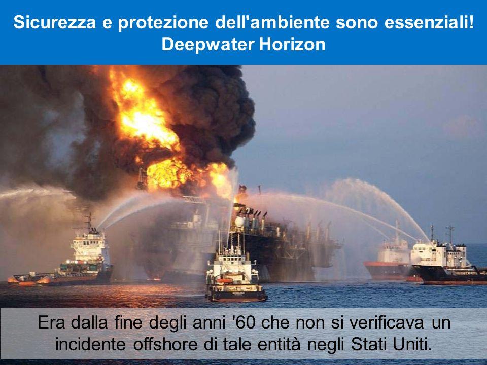 Sicurezza e protezione dell'ambiente sono essenziali! Deepwater Horizon Era dalla fine degli anni '60 che non si verificava un incidente offshore di t