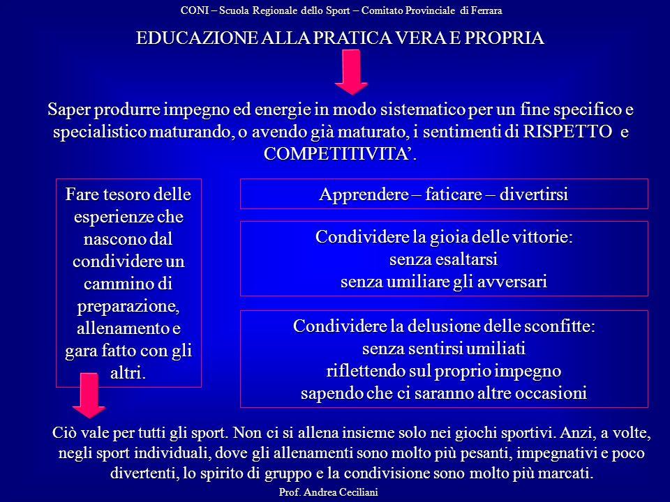 EDUCAZIONE ALLA PRATICA VERA E PROPRIA Saper produrre impegno ed energie in modo sistematico per un fine specifico e specialistico maturando, o avendo