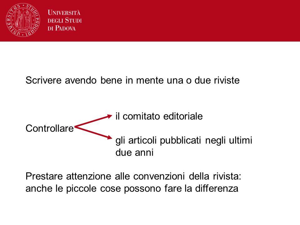 Scrivere avendo bene in mente una o due riviste il comitato editoriale Controllare gli articoli pubblicati negli ultimi due anni Prestare attenzione a