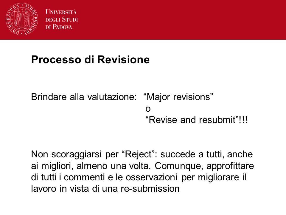 Processo di Revisione Brindare alla valutazione: Major revisions o Revise and resubmit!!! Non scoraggiarsi per Reject: succede a tutti, anche ai migli