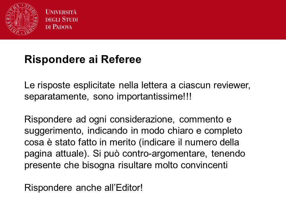 Rispondere ai Referee Le risposte esplicitate nella lettera a ciascun reviewer, separatamente, sono importantissime!!! Rispondere ad ogni considerazio