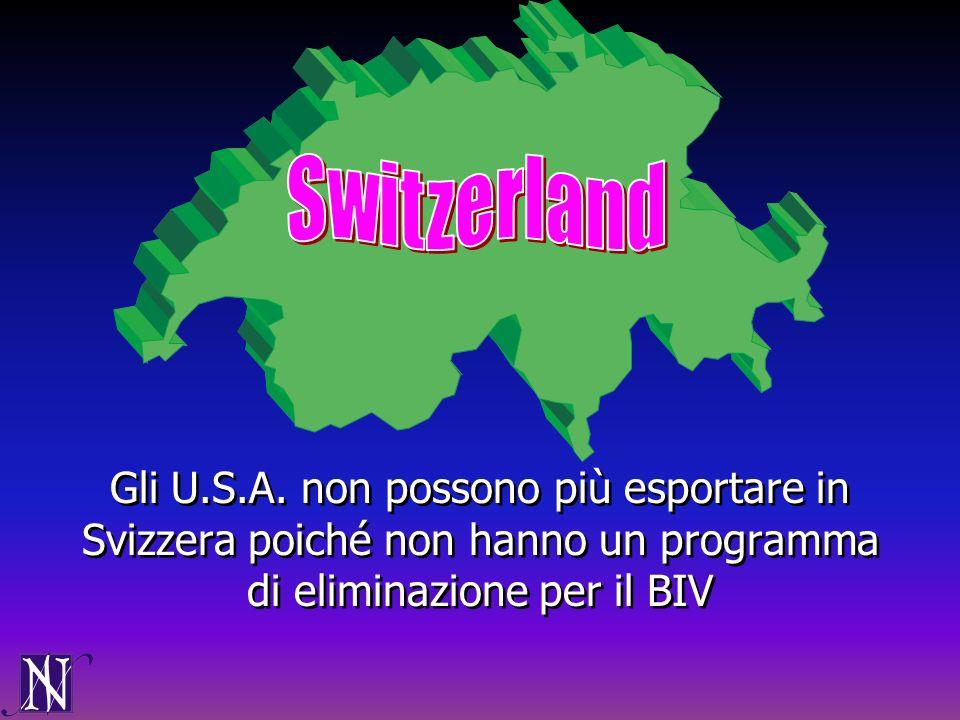 Gli U.S.A. non possono più esportare in Svizzera poiché non hanno un programma di eliminazione per il BIV
