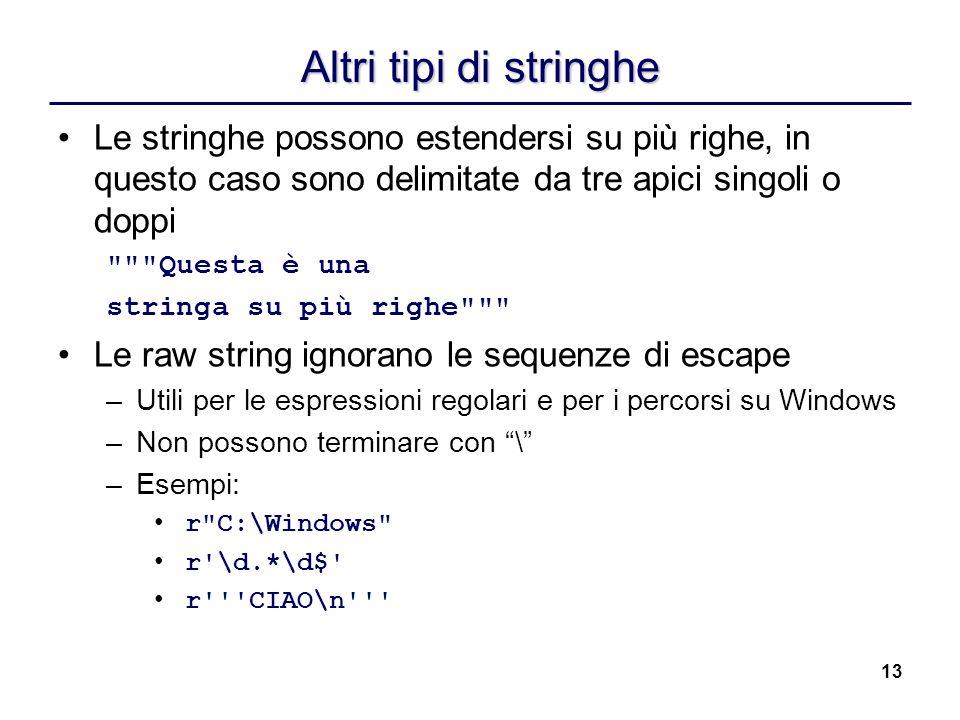 13 Altri tipi di stringhe Le stringhe possono estendersi su più righe, in questo caso sono delimitate da tre apici singoli o doppi