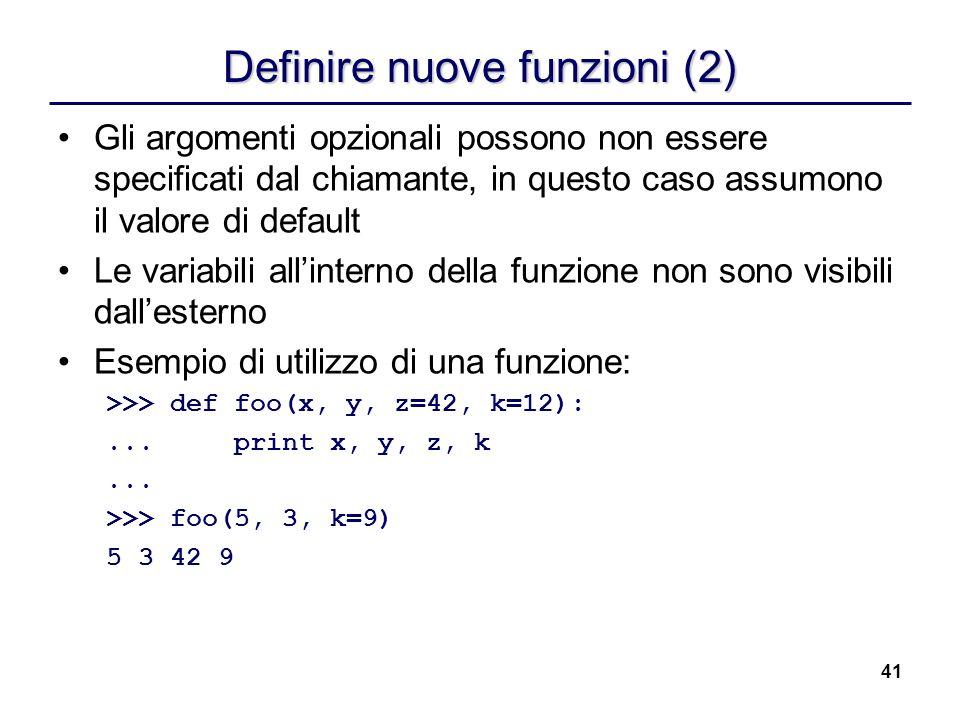 41 Definire nuove funzioni (2) Gli argomenti opzionali possono non essere specificati dal chiamante, in questo caso assumono il valore di default Le v