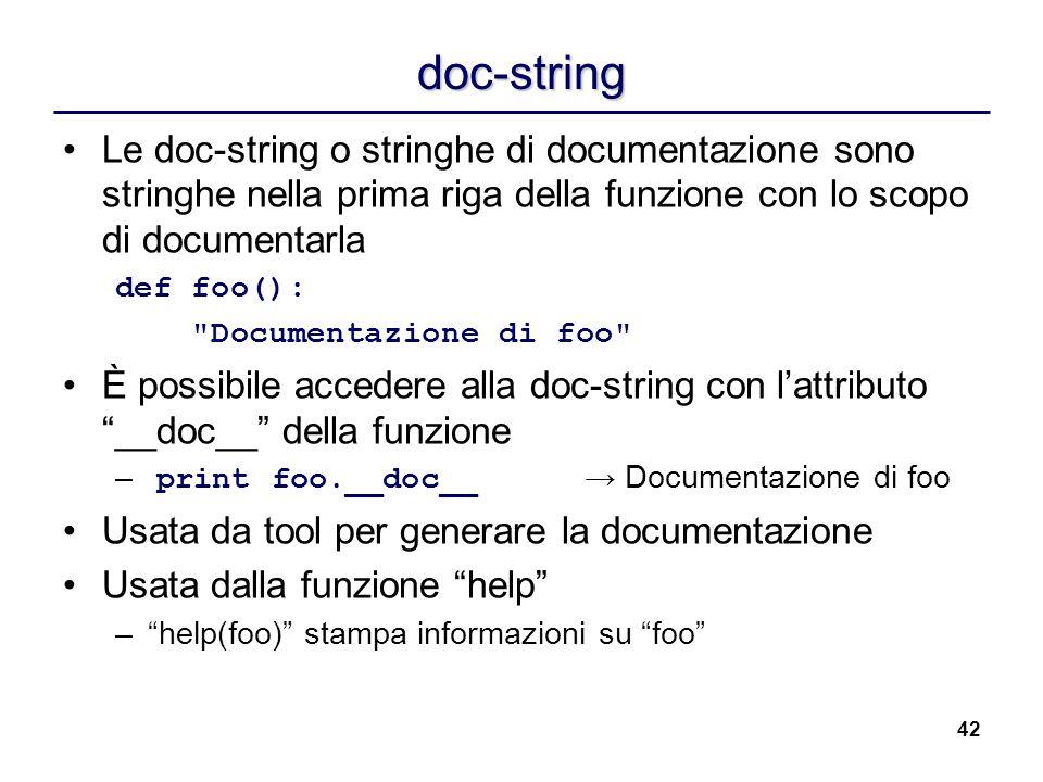 42 doc-string Le doc-string o stringhe di documentazione sono stringhe nella prima riga della funzione con lo scopo di documentarla def foo():