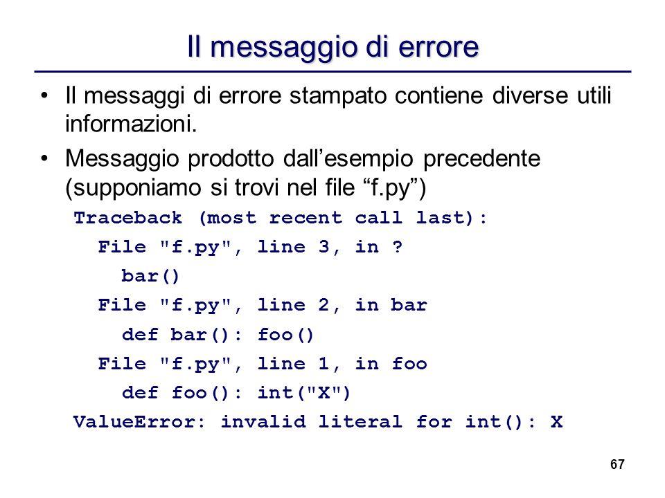 67 Il messaggio di errore Il messaggi di errore stampato contiene diverse utili informazioni. Messaggio prodotto dallesempio precedente (supponiamo si
